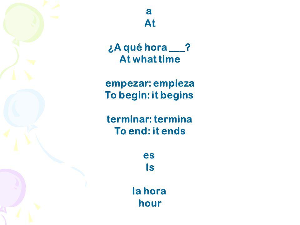 a At ¿A qué hora ___.