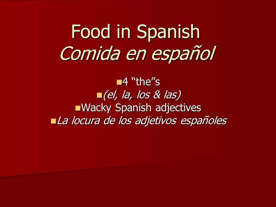 Food in Spanish Comida en español 4 thes 4 thes (el, la, los & las) (el, la, los & las) Wacky Spanish adjectives Wacky Spanish adjectives La locura de los adjetivos españoles La locura de los adjetivos españoles