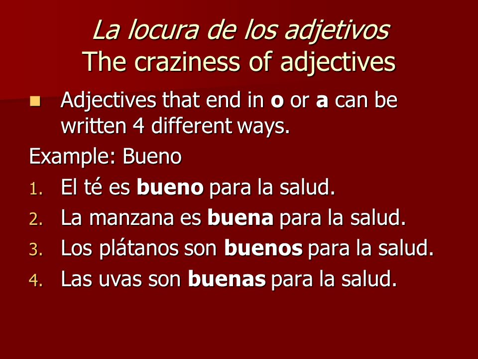 La locura de los adjetivos The craziness of adjectives Adjectives that end in o or a can be written 4 different ways. Adjectives that end in o or a ca