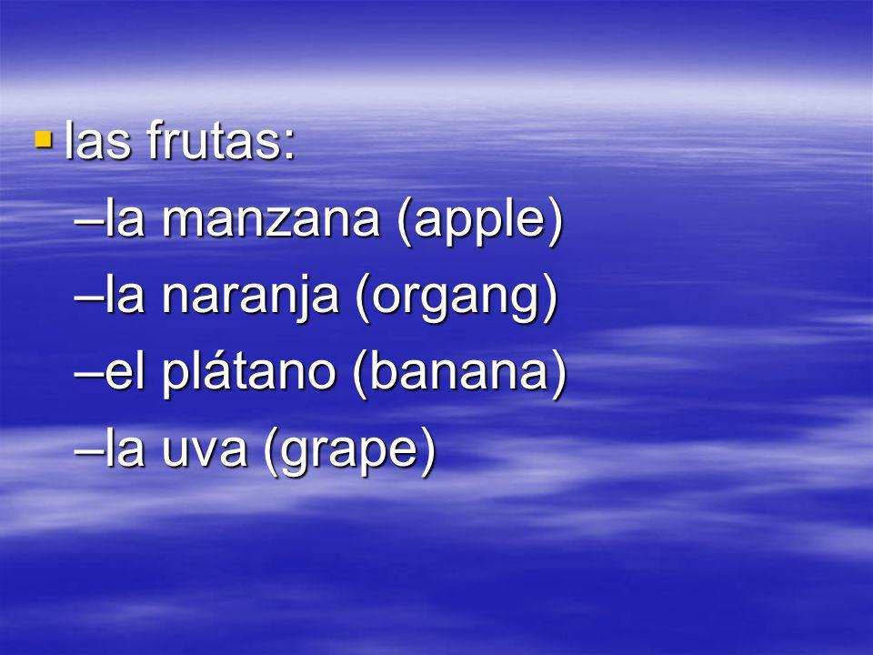 las frutas: las frutas: –la manzana (apple) –la naranja (organg) –el plátano (banana) –la uva (grape)