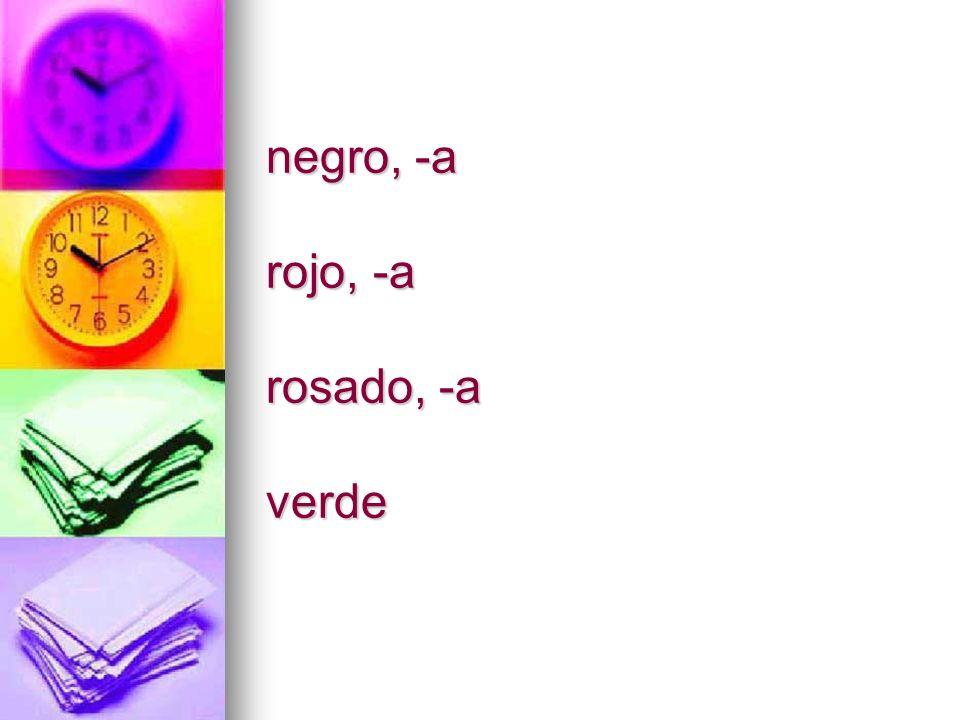 negro, -a rojo, -a rosado, -a verde