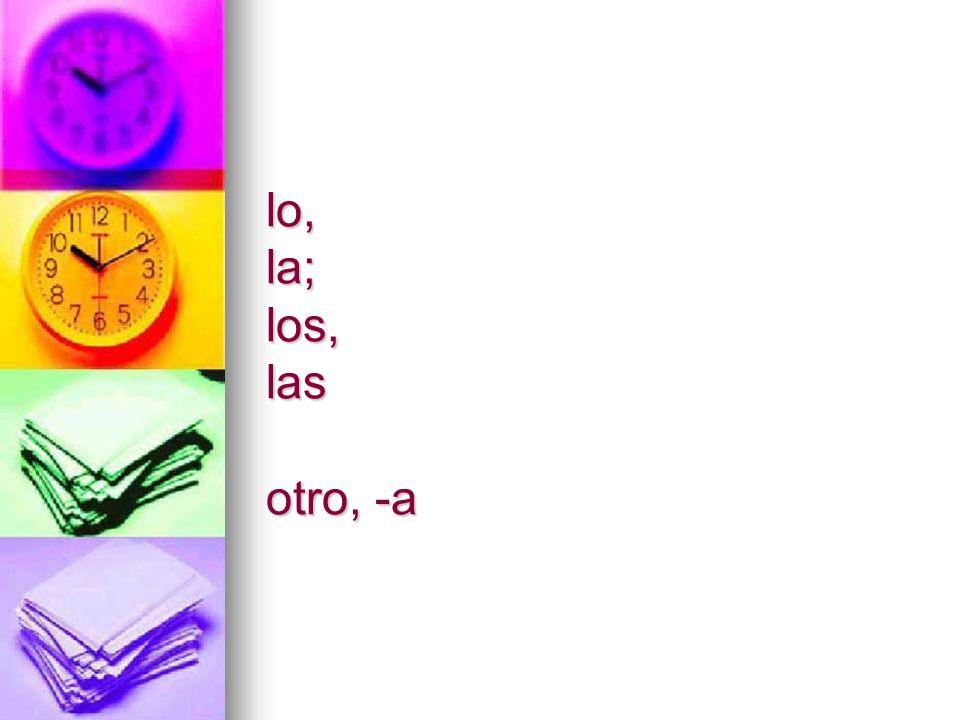 lo, la; los, las otro, -a