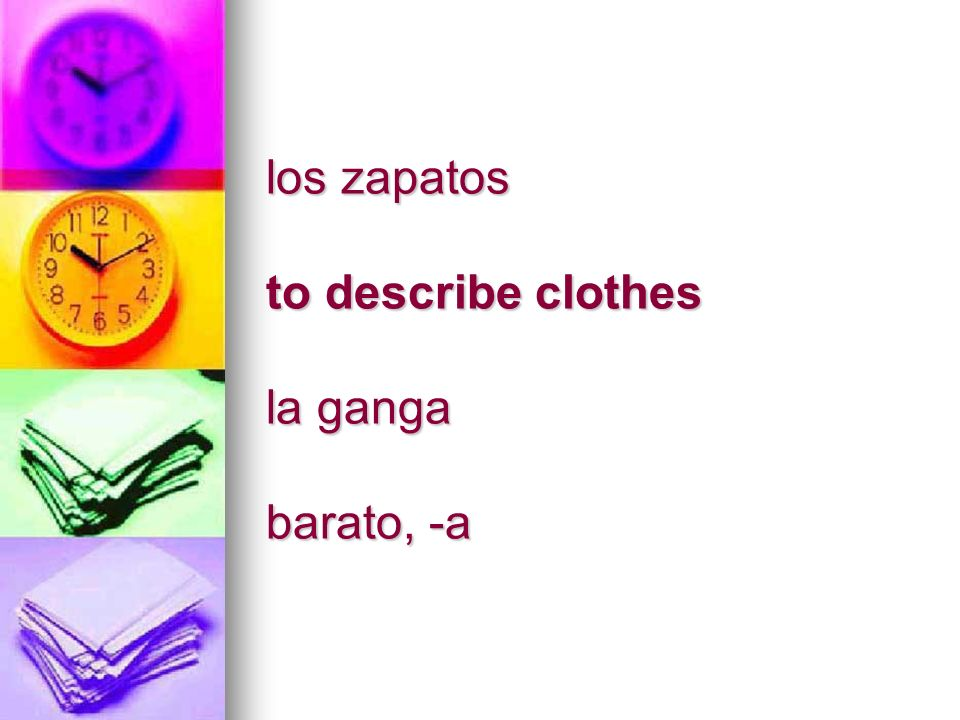 los zapatos to describe clothes la ganga barato, -a