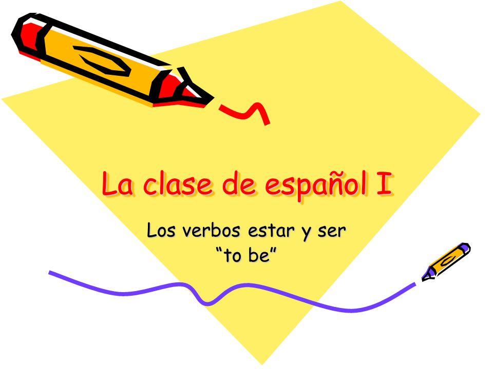 La clase de español I Los verbos estar y ser to be
