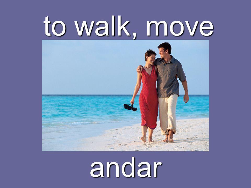 to walk, move andar