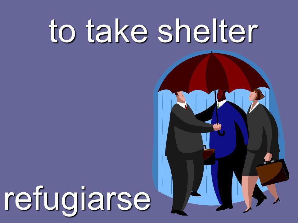 to take shelter refugiarse