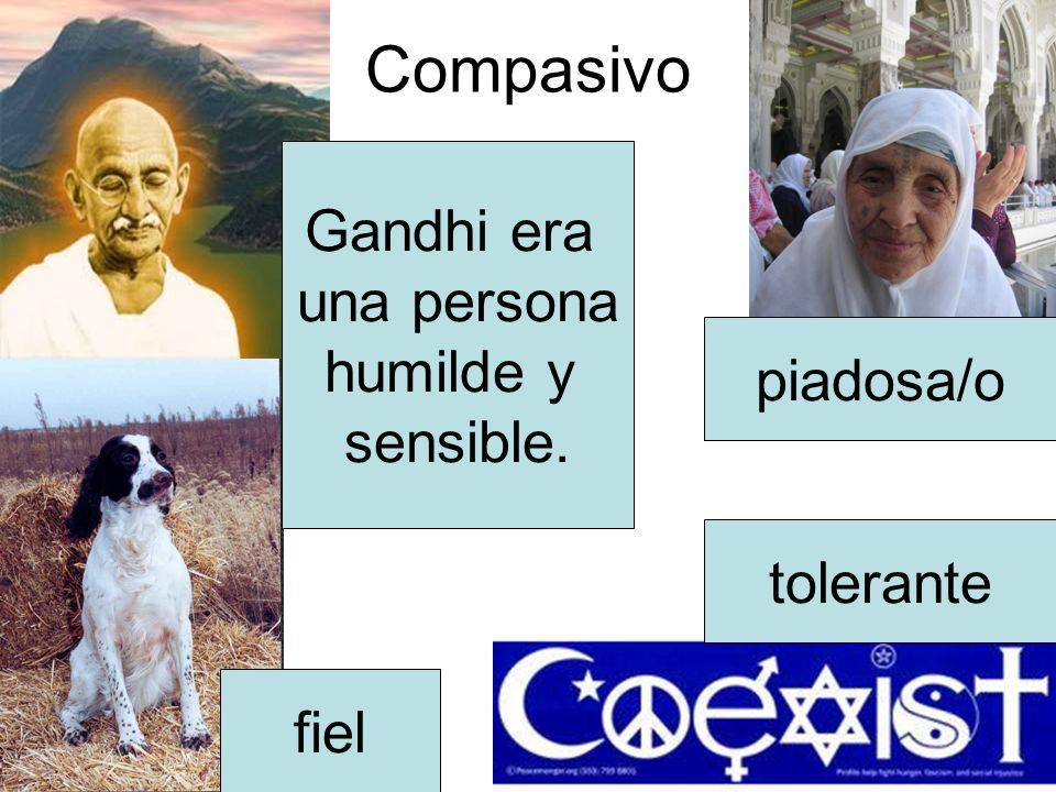 Compasivo fiel tolerante piadosa/o Gandhi era una persona humilde y sensible.
