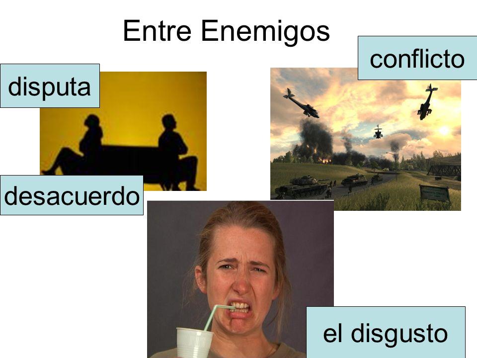 Entre Enemigos conflicto desacuerdo disputa el disgusto