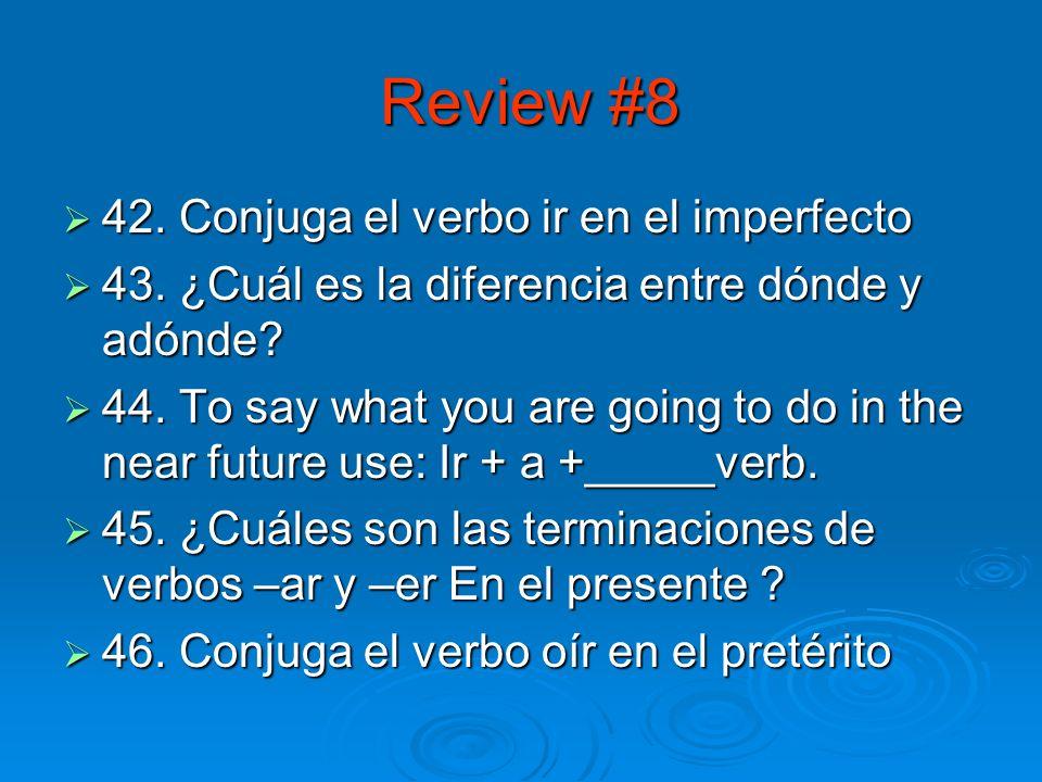 Review #7 37. ¿Qué hay en la clase? 38. Escribe los adverbios de frecuencia. 39. Tengo____trabajar.(used 2 express obligation) 40.¿Qué hora es? 41. ¿A