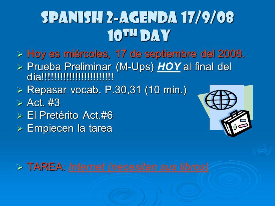 Spanish 2-Agenda 16/9/08 9 th Day Hoy es martes, 16 de septiembre del 2008. Hoy es martes, 16 de septiembre del 2008. Prueba Preliminar Prueba Prelimi