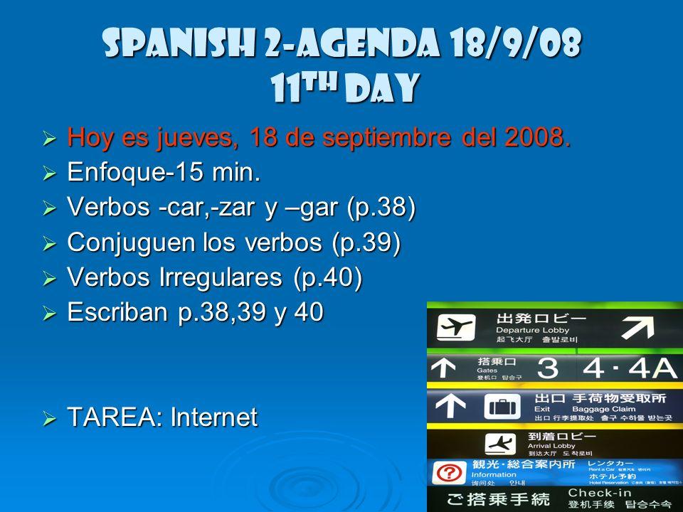 Spanish 2-Agenda 17/9/08 10 th Day Hoy es miércoles, 17 de septiembre del 2008.
