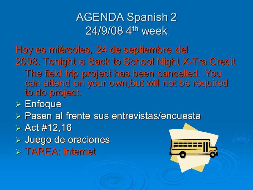AGENDA Spanish 2 22/9/08 and 23/9/08 4 TH WEEK Hoy es lunes, 22 de septiembre del 2008. Hoy es martes, 23 de septiembre del 2008. Corregir la prueba m