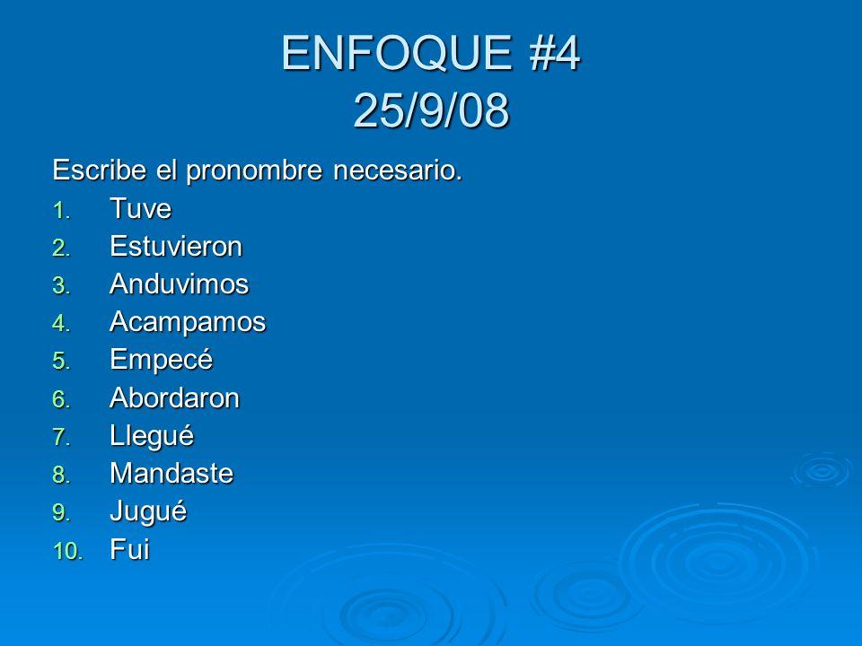 AGENDA Spanish 2 25/9/08 4 th week Hoy es jueves, 25 de septiembre del 2008. Examen el martes de unidad 1-etapa 1 Enfoque Juego de oraciones Juego de
