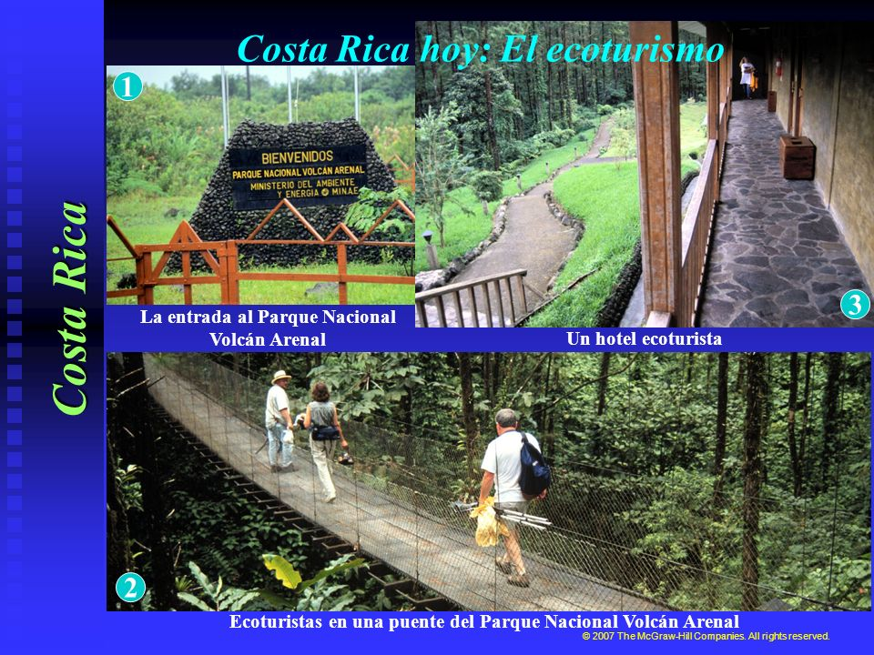 Costa Rica hoy: El ecoturismo Costa Rica La entrada al Parque Nacional Volcán Arenal © 2007 The McGraw-Hill Companies. All rights reserved. Un hotel e