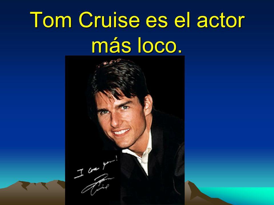 Tom Cruise es el actor más loco.