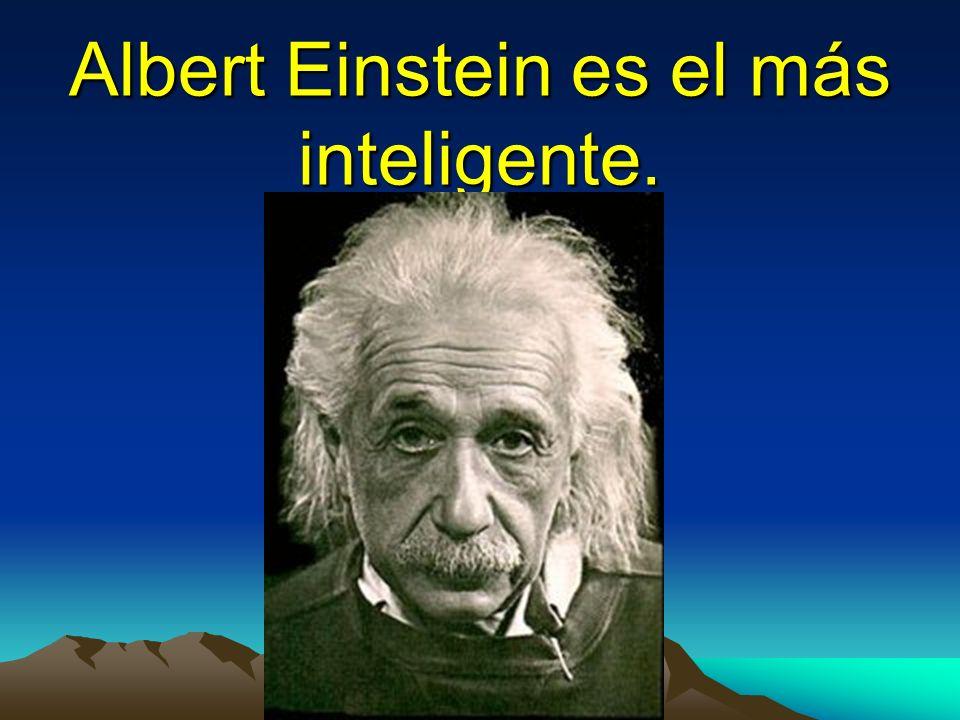 Albert Einstein es el más inteligente.