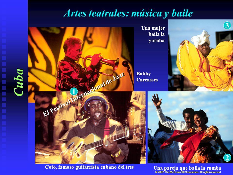 Cuba Una pareja que baila la rumba Una mujer baila la yoruba Artes teatrales: música y baile © 2007 The McGraw-Hill Companies. All rights reserved. El