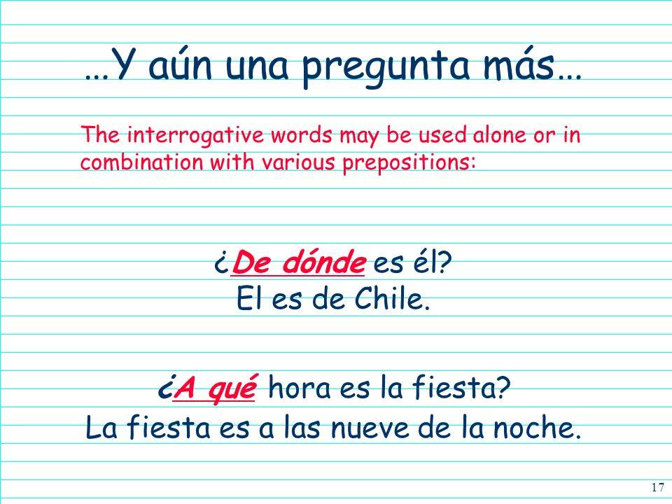 16 ¿Cuándo es el concierto de rock? v s When forming information questions with any of the interrogative words (¿cómo?, ¿cuál?, etc.), the verb preced