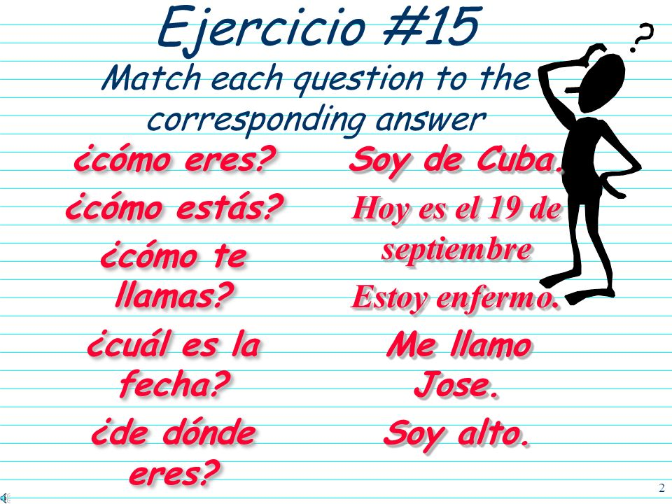 2 Ejercicio #15 Match each question to the corresponding answer ¿cómo eres.