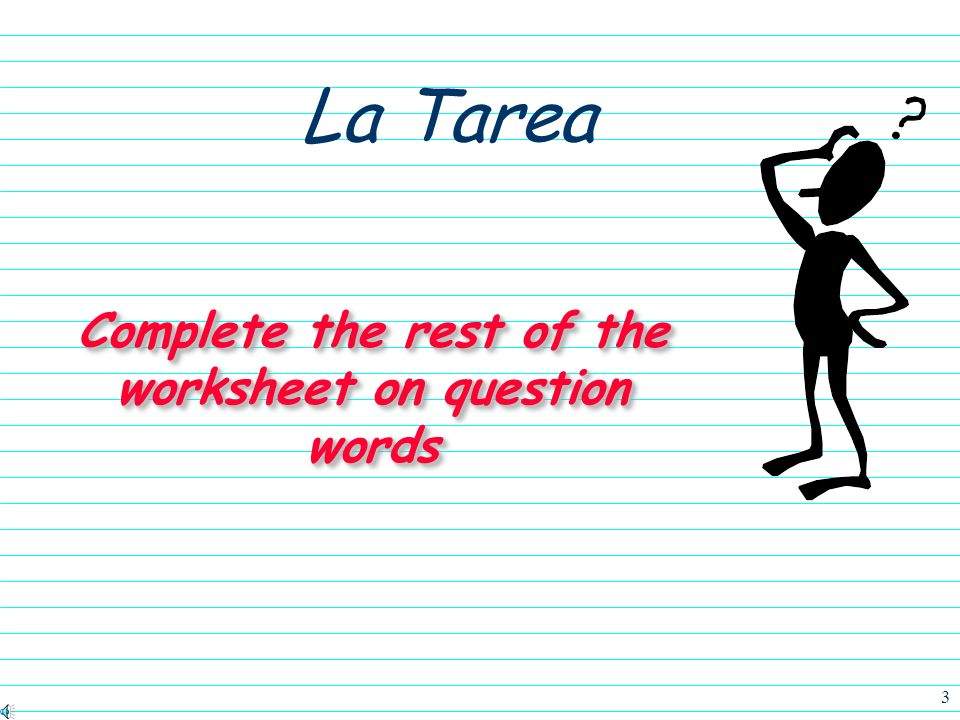 3 La Tarea Complete the rest of the worksheet on question words