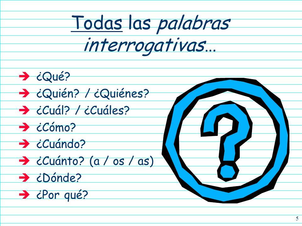 4 Las palabras interrogativas ¿Cómo estás?How are you? ¿De dónde eres?Where are you from? ¿Quién es ella?Who is she? We are already familiar with seve