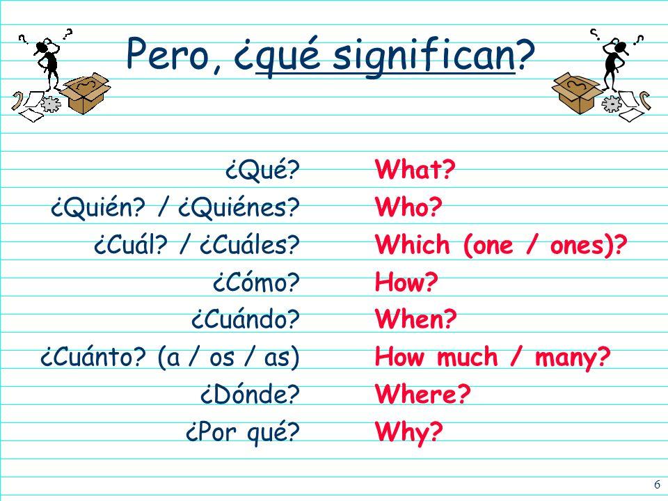 5 Todas las palabras interrogativas… ¿Qué? ¿Quién? / ¿Quiénes? ¿Cuál? / ¿Cuáles? ¿Cómo? ¿Cuándo? ¿Cuánto? (a / os / as) ¿Dónde? ¿Por qué?