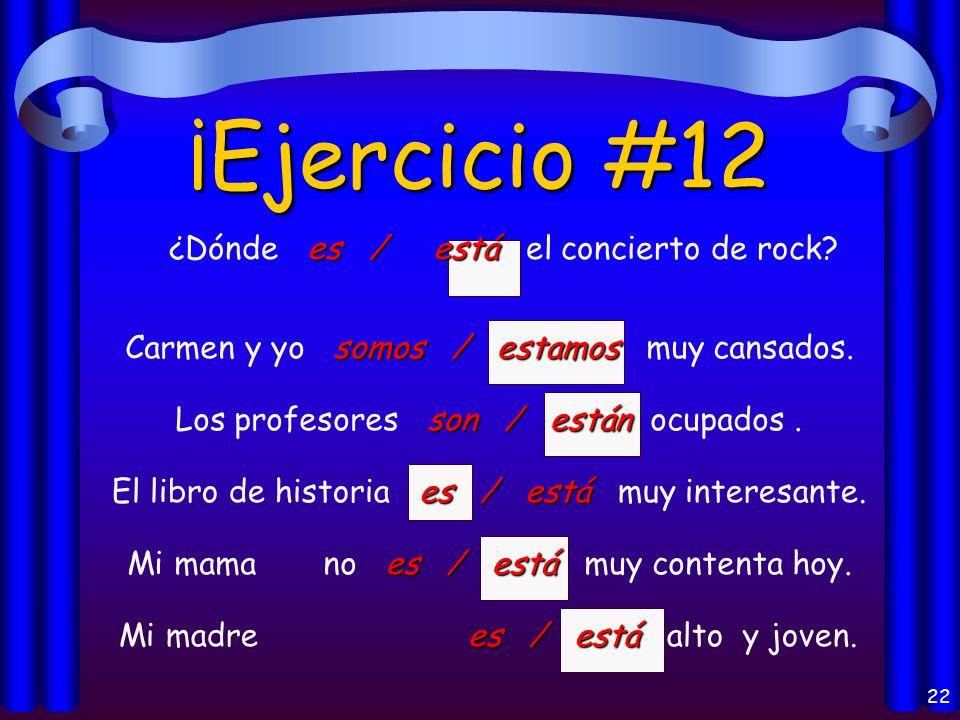 22 ¡Ejercicio #12 es / está ¿Dónde es / está el concierto de rock.