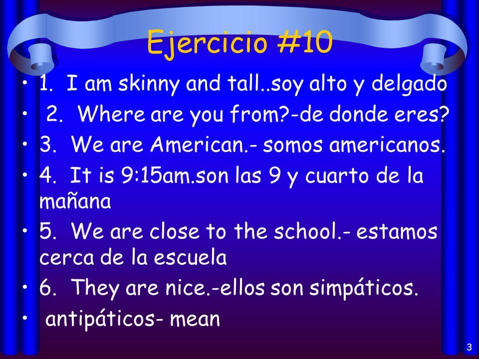 Ejercicio #10 1.I am skinny and tall..soy alto y delgado 2.