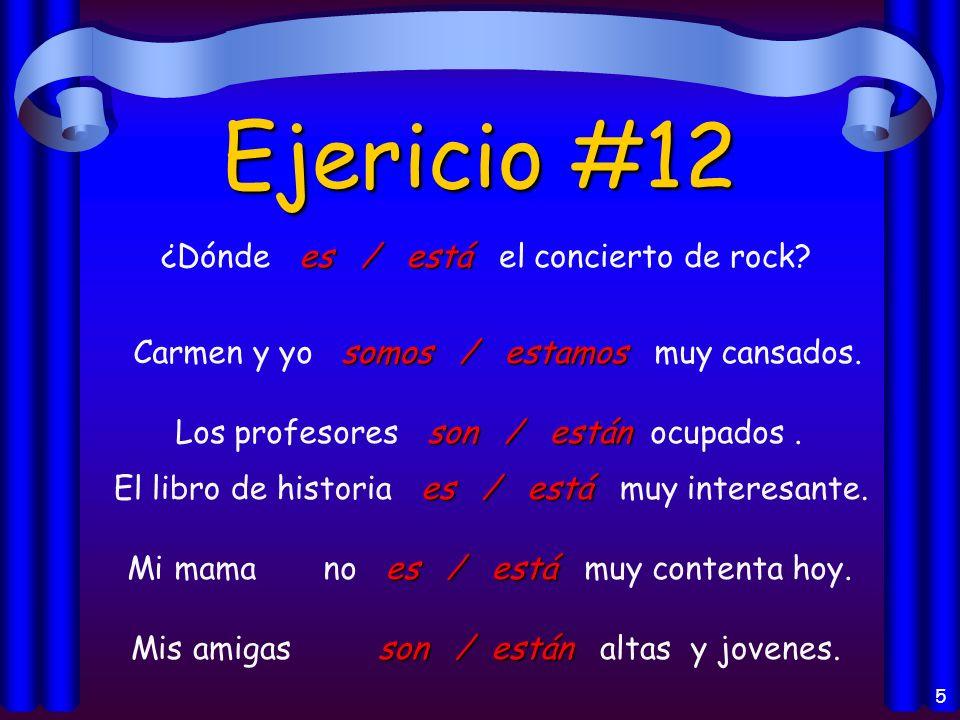 4 Ejercicio #11 es / está ¿De quién es / está el camión? es / está El teatro es / está cerca de la tienda. es / está Mañana es / está domingo, ¿verdad