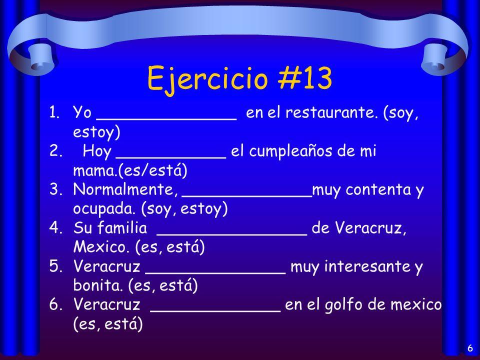 5 Ejericio #12 es / está ¿Dónde es / está el concierto de rock? somos / estamos Carmen y yo somos / estamos muy cansados. son / están Los profesores s