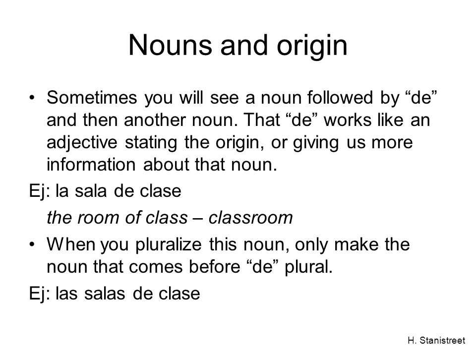 H. Stanistreet Nouns and origin Sometimes you will see a noun followed by de and then another noun.