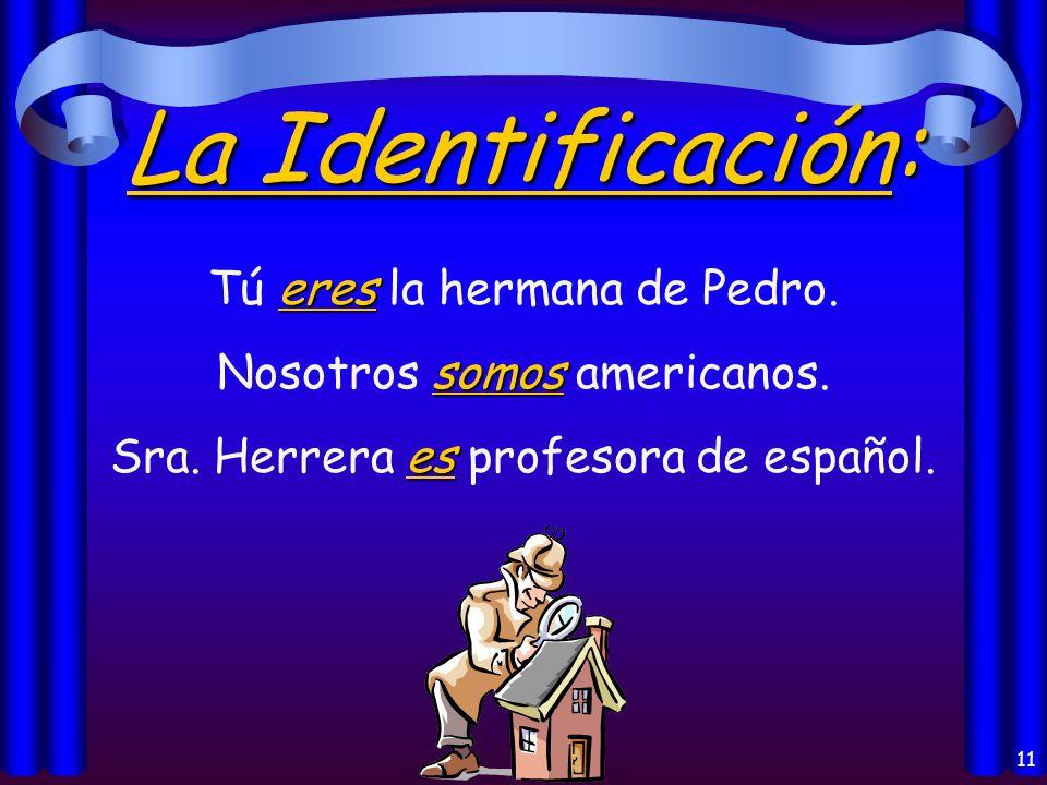 10 El Origen: es Juan es de España. es El libro es de Guatemala. son Mis primos son de Buenos Aires.