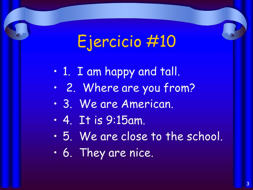Ejercicio #10 1.I am happy and tall. 2. Where are you from.