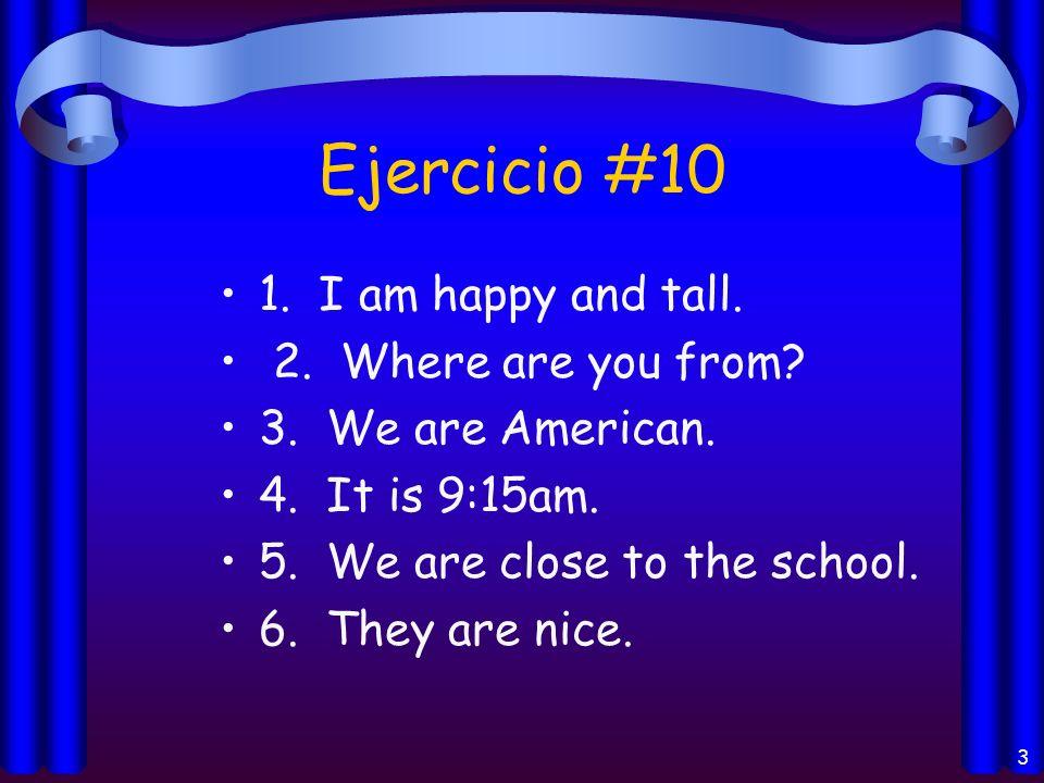 2 EJERCICIO # 9 1. Can I sharpen my pencil please? Puedo sacarme punto al lapiz? 2. I have ½ of my HW.-tengo mitad 3.I have it all.- tengo todo 4. I h