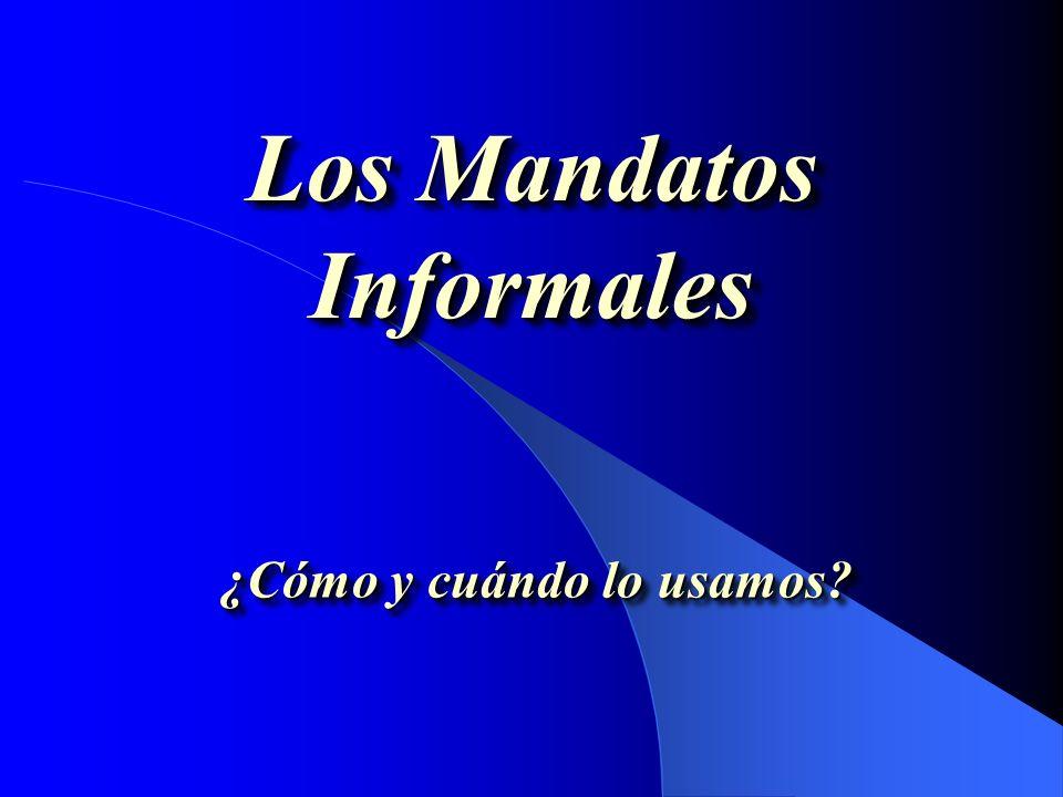 Los Mandatos Informales ¿Cómo y cuándo lo usamos?