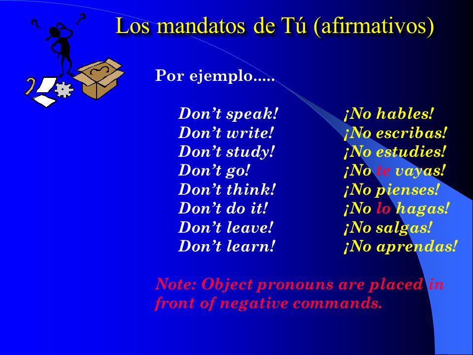 Los mandatos de Tú (afirmativos) Por ejemplo.....Dont speak!¡No hables.