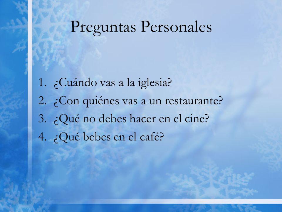 Preguntas Personales 1.¿Cuándo vas a la iglesia. 2.¿Con quiénes vas a un restaurante.