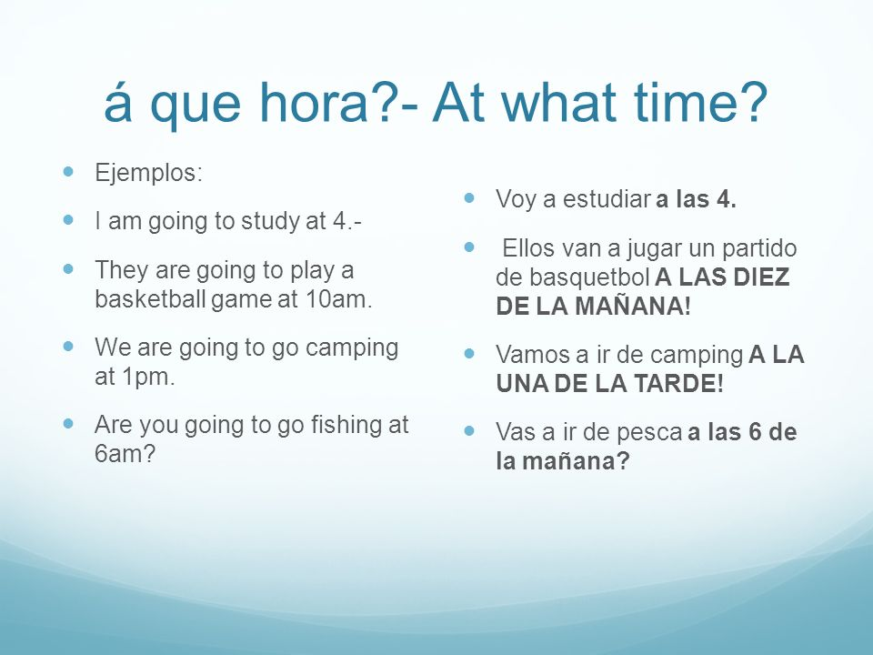 á que hora?- At what time.