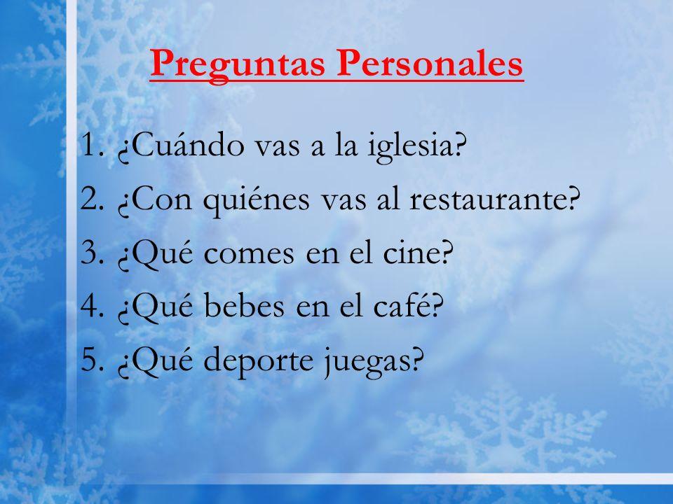 Preguntas Personales 1.¿Cuándo vas a la iglesia. 2.¿Con quiénes vas al restaurante.