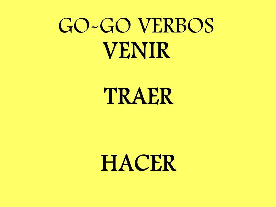 VENIR TRAER HACER GO-GO VERBOS