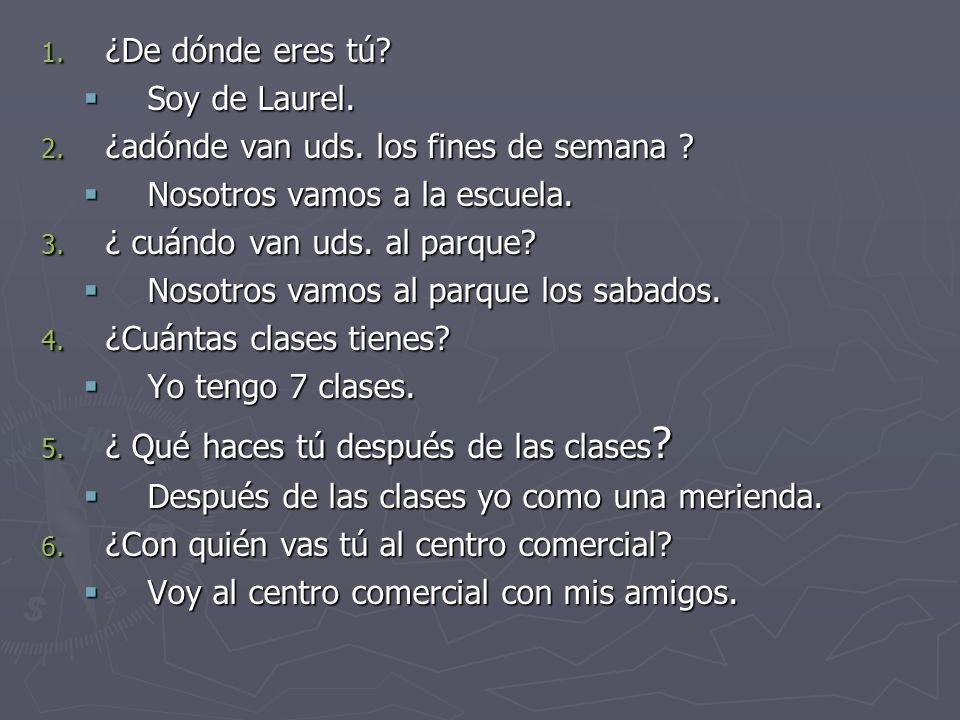 Now answer the questions.1. ¿De dónde eres tú. 2.