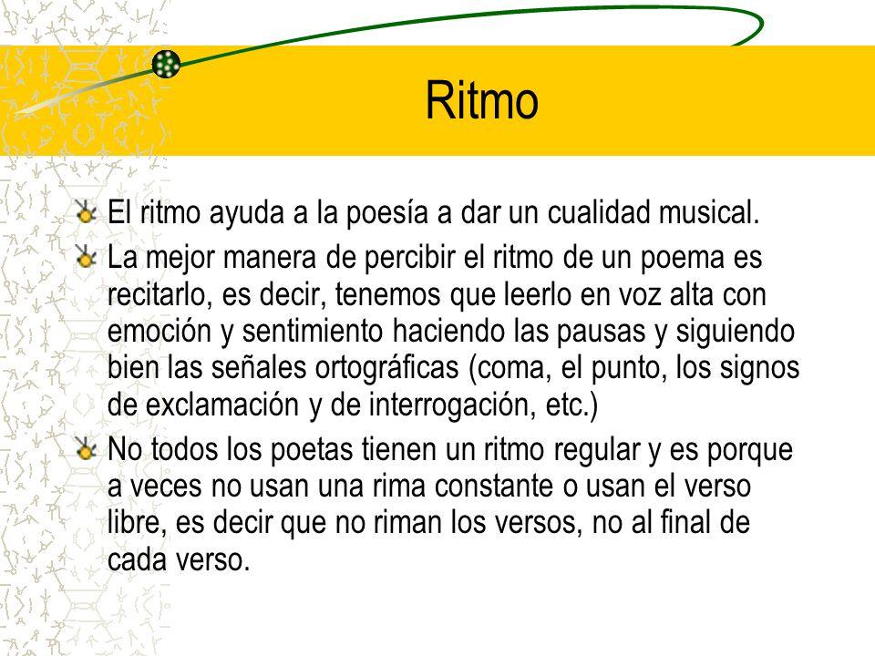 Ritmo El ritmo ayuda a la poesía a dar un cualidad musical. La mejor manera de percibir el ritmo de un poema es recitarlo, es decir, tenemos que leerl