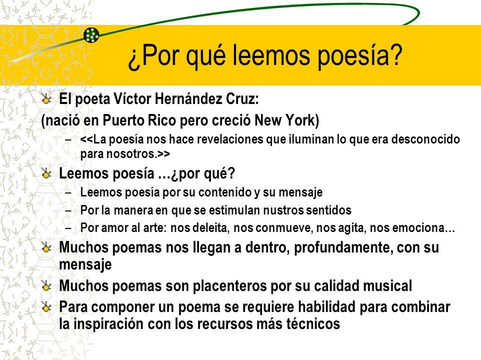 ¿Por qué leemos poesía? El poeta Víctor Hernández Cruz: (nació en Puerto Rico pero creció New York) – > Leemos poesía …¿por qué? – Leemos poesía por s