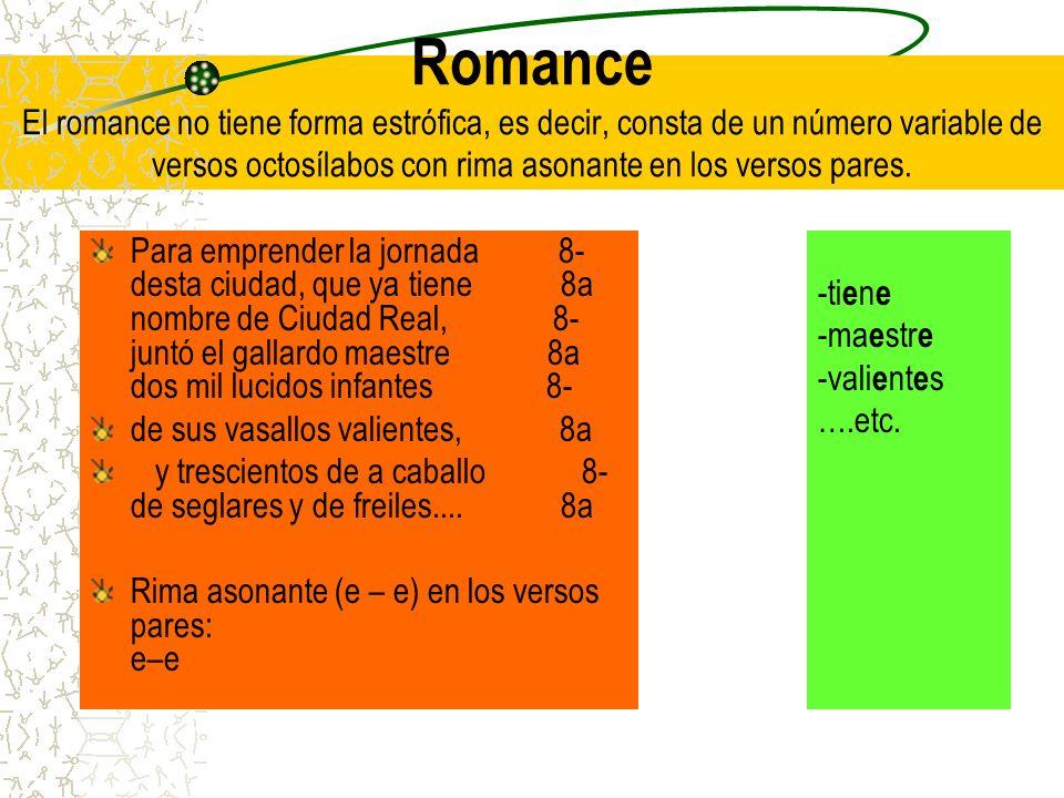 Romance El romance no tiene forma estrófica, es decir, consta de un número variable de versos octosílabos con rima asonante en los versos pares. Para