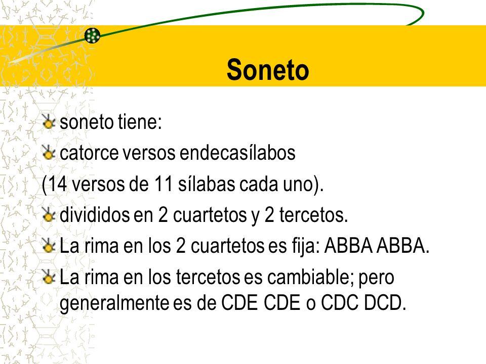 Soneto soneto tiene: catorce versos endecasílabos (14 versos de 11 sílabas cada uno). divididos en 2 cuartetos y 2 tercetos. La rima en los 2 cuarteto