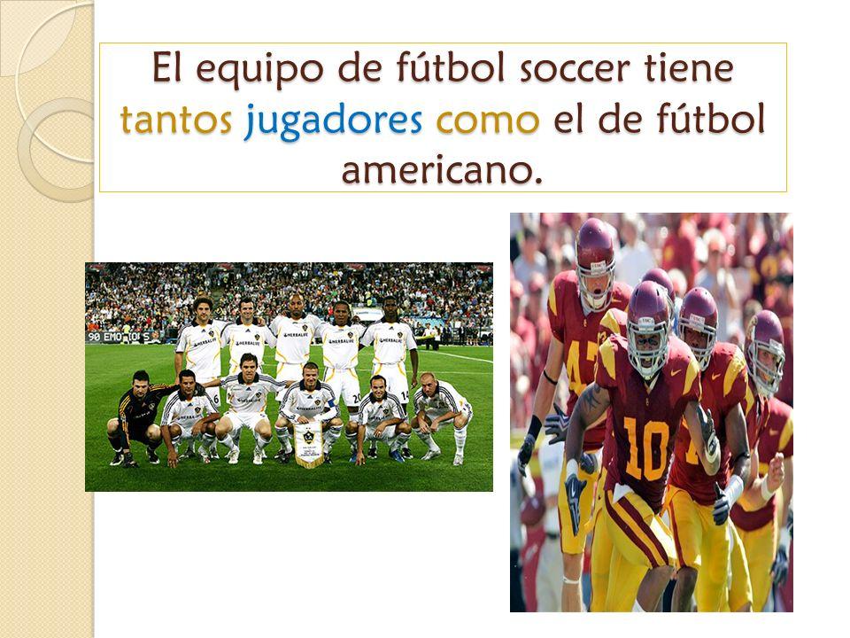 El equipo de fútbol soccer tiene tantos jugadores como el de fútbol americano.
