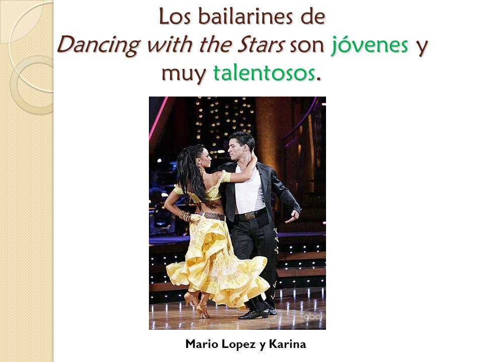 Los bailarines de Dancing with the Stars son jóvenes y muy talentosos. Mario Lopez y Karina