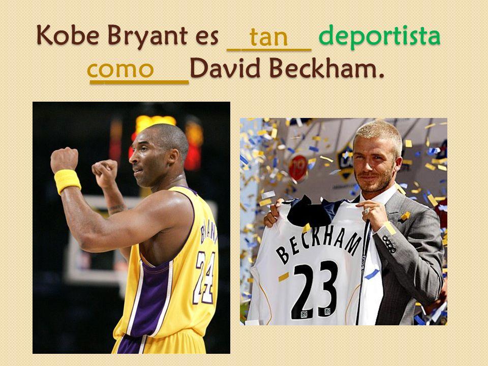 Kobe Bryant es ______ deportista _______David Beckham. tan como
