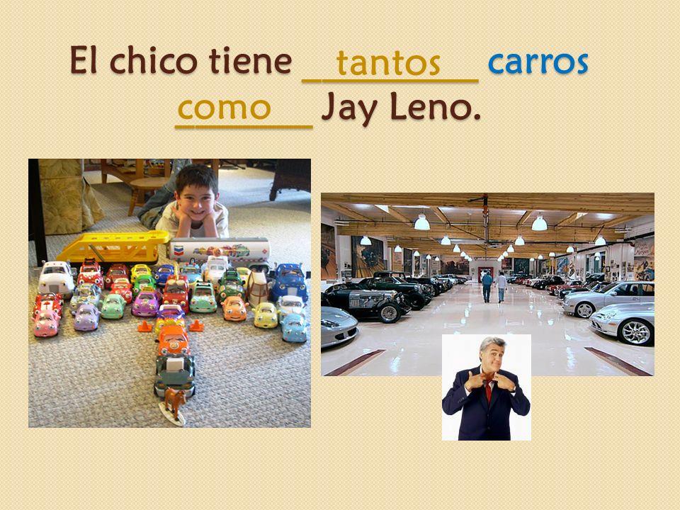 El chico tiene _________ carros _______ Jay Leno. tantos como