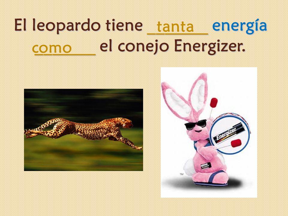 El leopardo tiene _______ energía _______ el conejo Energizer. tanta como